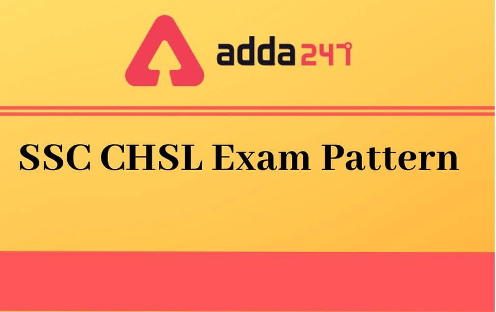 SSC CHSL Exam Pattern 2021: Check Tier I, II Exam Pattern_30.1