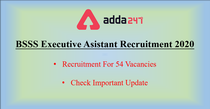 BSSS Executive Assistant Recruitment 2020: Apply For 54 Vacancies_30.1