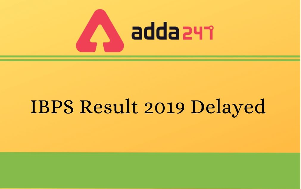 IBPS Result 2019 Delayed
