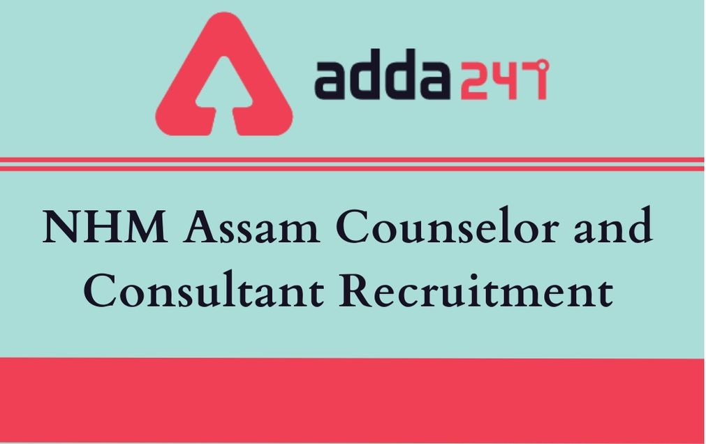 NHM Assam Counselor and Consultant Recruitment