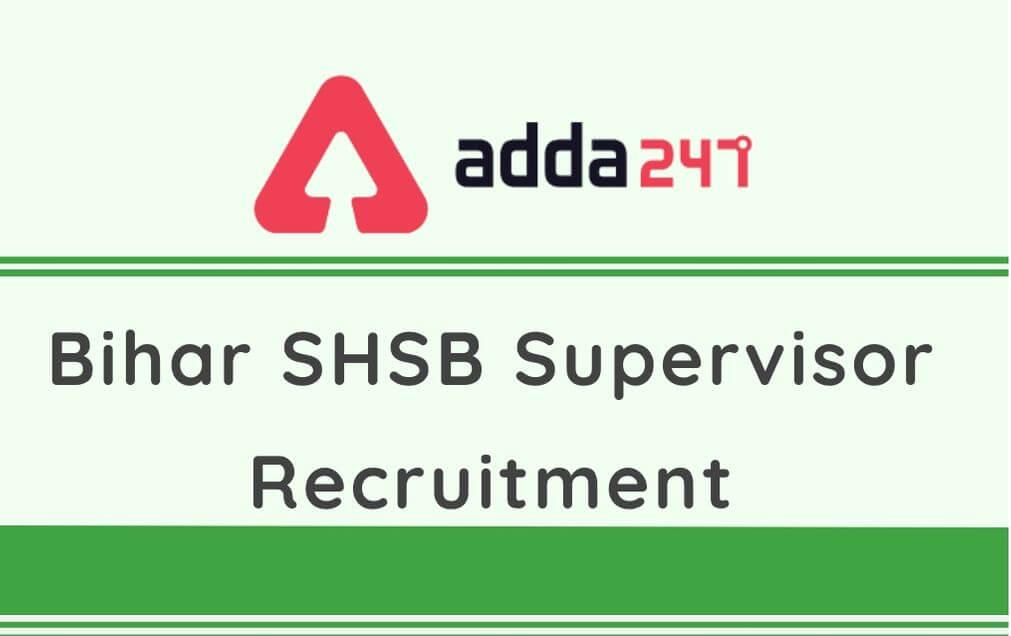 Bihar SHSB Supervisor Recruitment 2020: Apply Online For 472 Vacancies_40.1