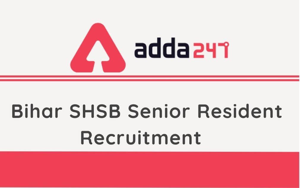 SHS Bihar Senior Resident Recruitment 2020: Apply Online_40.1