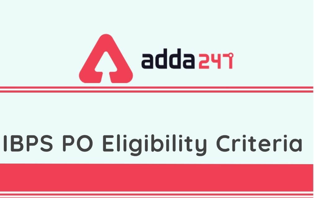 IBPS PO Eligibility Criteria: Age Limit & Relaxation, Nationality, Percentage_60.1