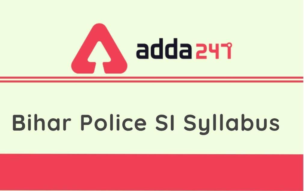 Bihar Police SI Syllabus 2021: Check Bihar Police SI Syllabus and Exam Pattern_30.1