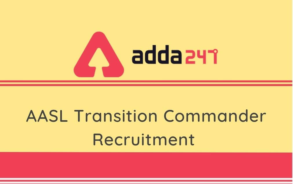 AASL Transition Commander Recruitment 2020: Apply For 18 Vacancies Here_30.1