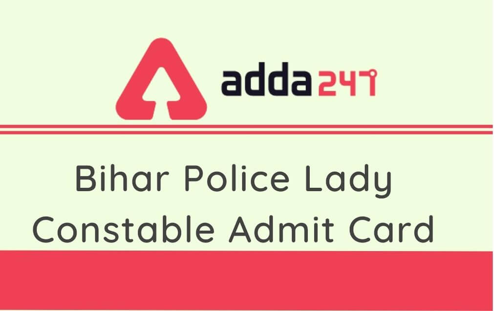 Bihar Police Lady Constable Admit Card 2020 Out: Download Link Here_30.1