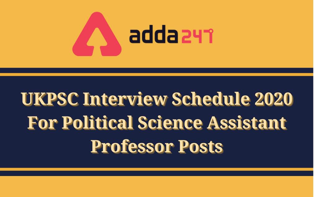 UKPSC Interview Schedule 2020: Download Interview Schedule PDF For Political Science Assistant Professor Posts_30.1