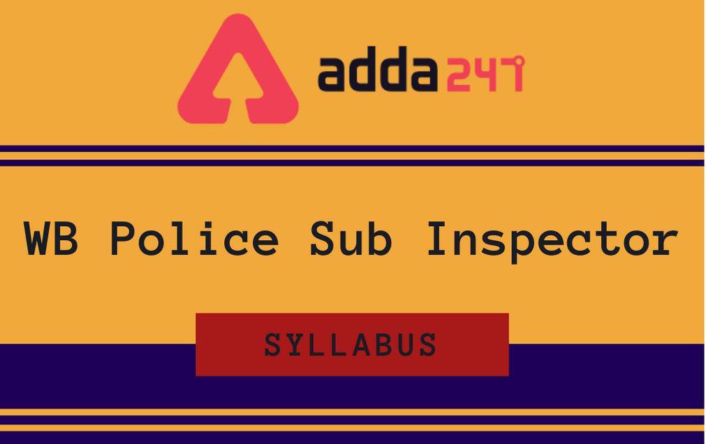 WB Police SI Syllabus 2021: Check Sub Inspector Syllabus, Exam Pattern, and Marking Scheme_30.1