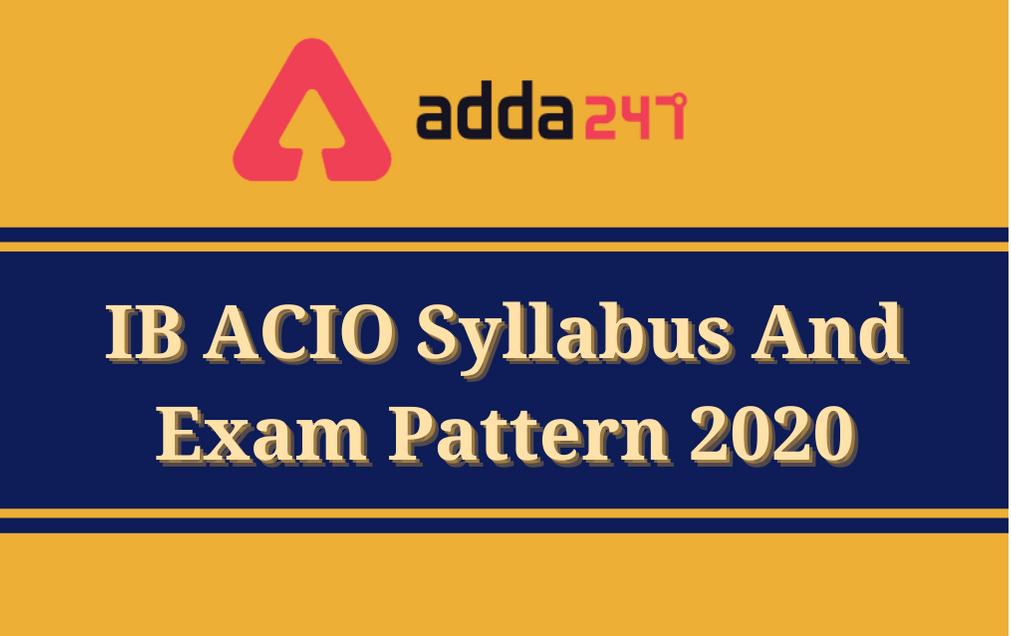 IB ACIO Syllabus 2021: Exam Pattern + Syllabus for Both Tier 1 And 2 Exam_30.1