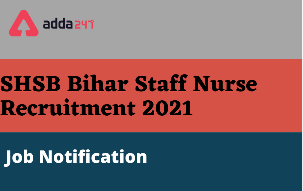 SHSB Bihar Staff Nurse Recruitment 2021: Apply Online For 4102 Staff Nurse_30.1