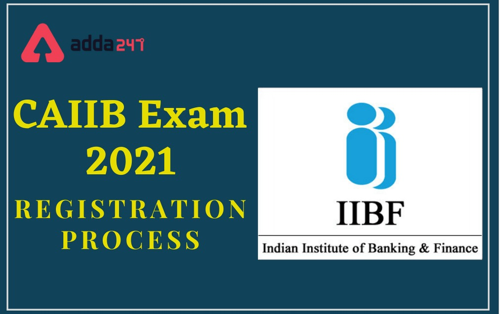 CAIIB Exam 2021: Exam Date, Registration, Exam Pattern, Eligibility Details_30.1