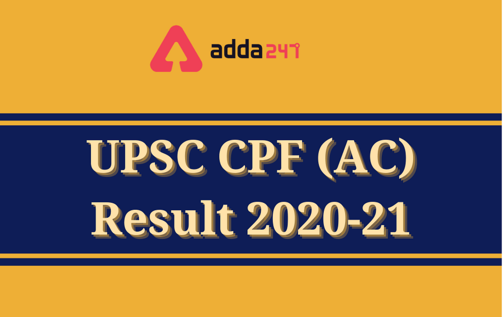 UPSC CPF (AC) Result 2020-21 Out: Direct Link To Download Result_30.1