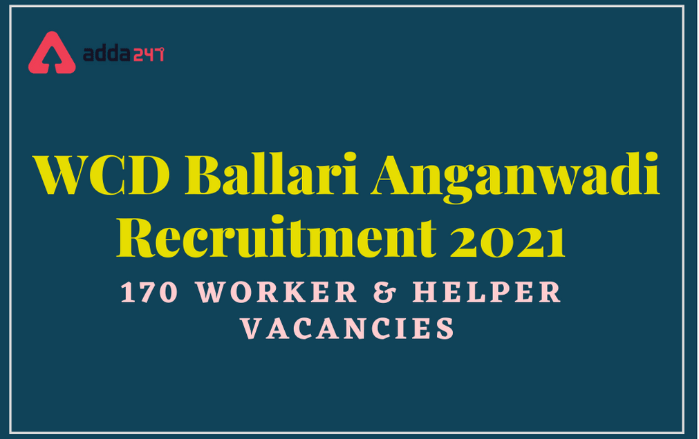 WCD Ballari Anganwadi Recruitment 2021: Apply Online For 170 Worker & Helper Vacancies_30.1