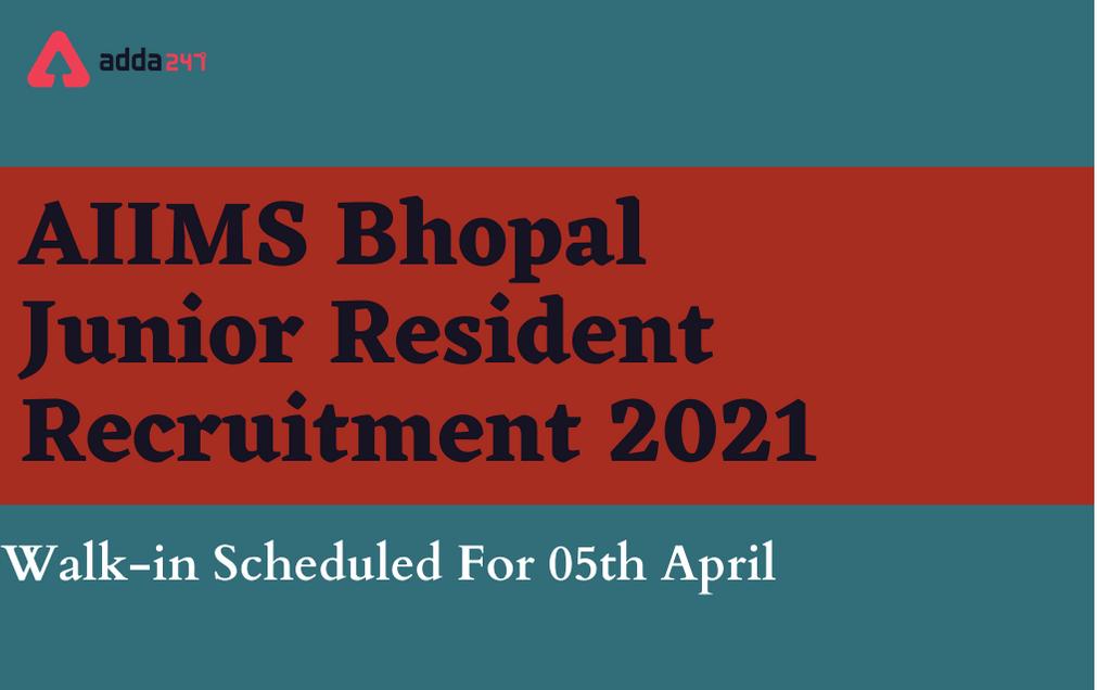 AIIMS Bhopal Junior Resident Recruitment 2021: Walk In For 57 Vacancies_30.1
