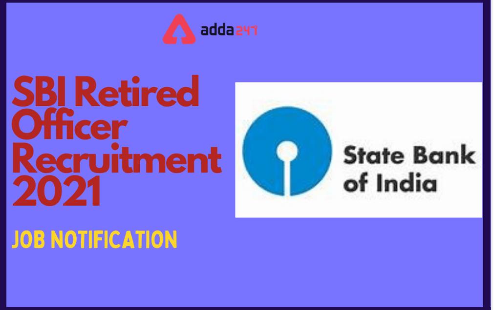 SBI Retired Officer Recruitment 2021: Apply For 186 Officer Posts_30.1