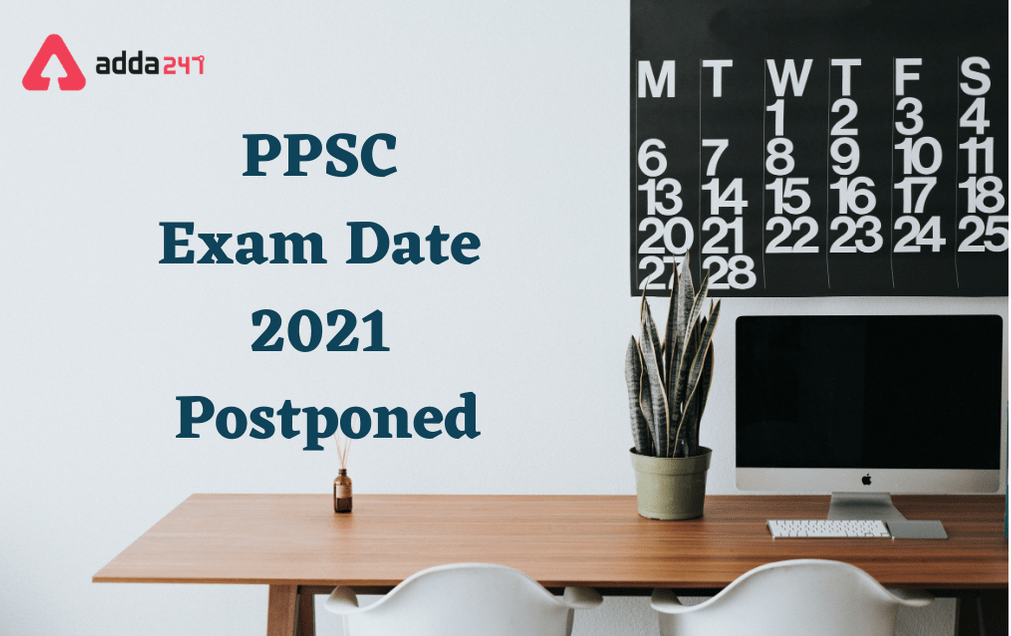 PPSC Exam Date 2021 Postponed: Check Official Notice_30.1