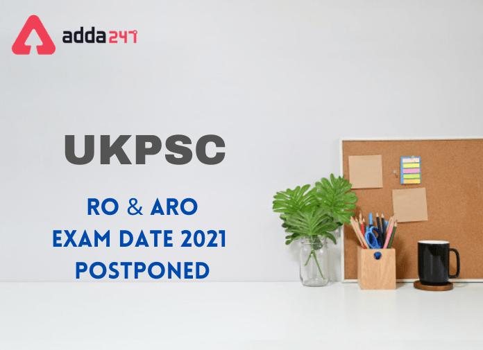 UKPSC RO ARO Exam Date 2021 Postponed: Check Official Notice_40.1