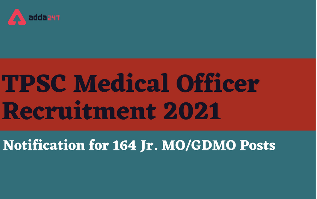 TPSC Medical Officer Recruitment 2021: Apply Online Extended For 164 Jr. MO & GDMO Posts_30.1