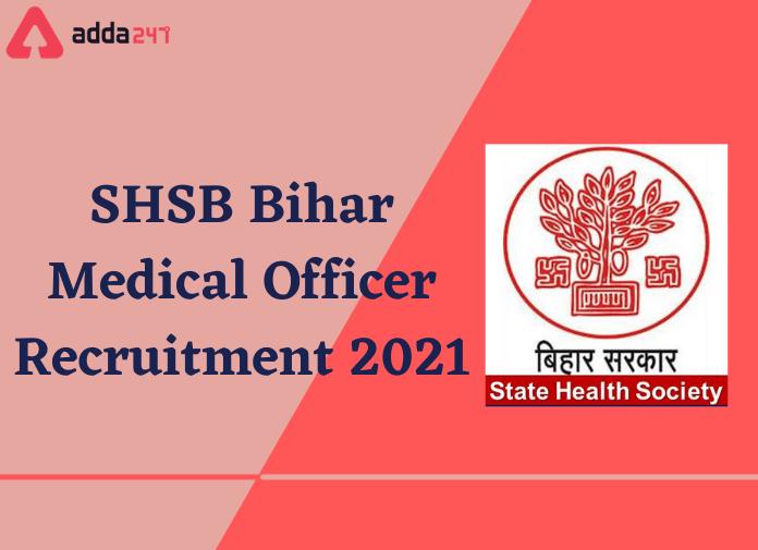 SHSB Bihar Recruitment 2021: Walk In For 1000 Medical Officer_30.1