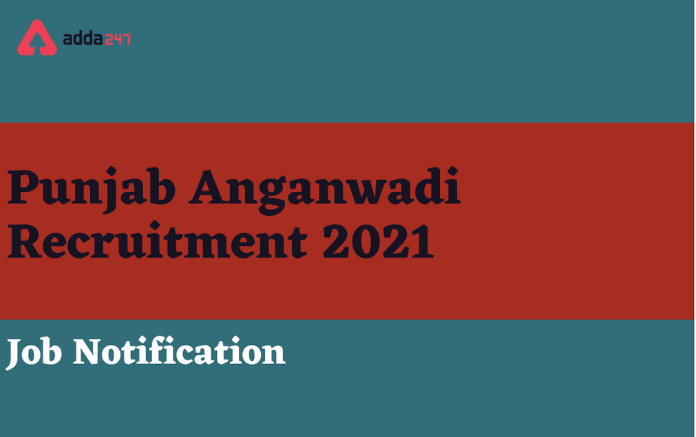 Punjab Anganwadi Recruitment 2021: Notification For 4481 Workers & Helpers Posts_30.1
