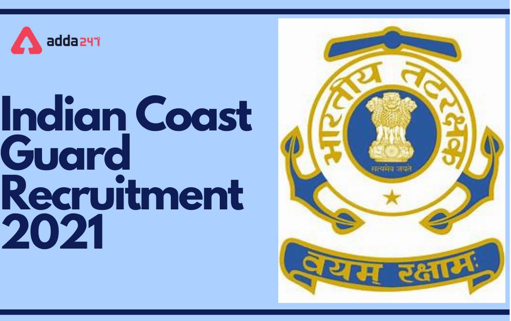 Indian Coast Guard Recruitment 2021: Online Form For 350 Navik & Yantrik 01/2022_40.1