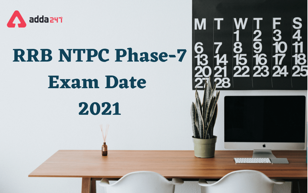 RRB NTPC 7th Phase Exam Date 2021 Out: Check Here_40.1
