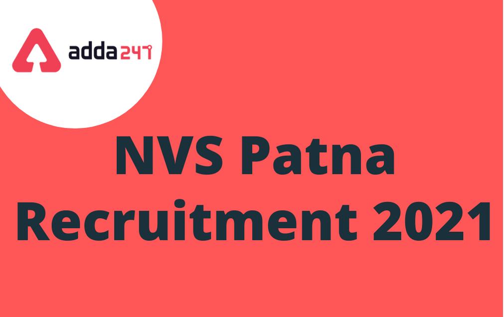 NVS Patna Recruitment 2021 For TGT, PGT & Other Posts_30.1