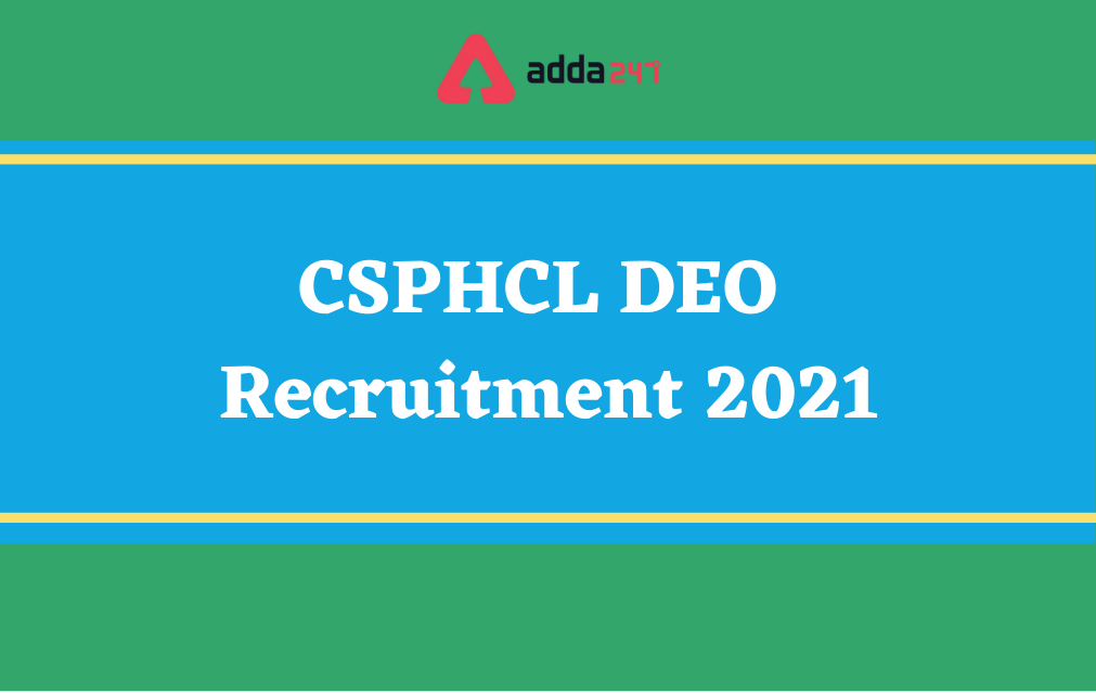 CSPHCL DEO Recruitment 2021, Notification Out for 400 Posts_40.1