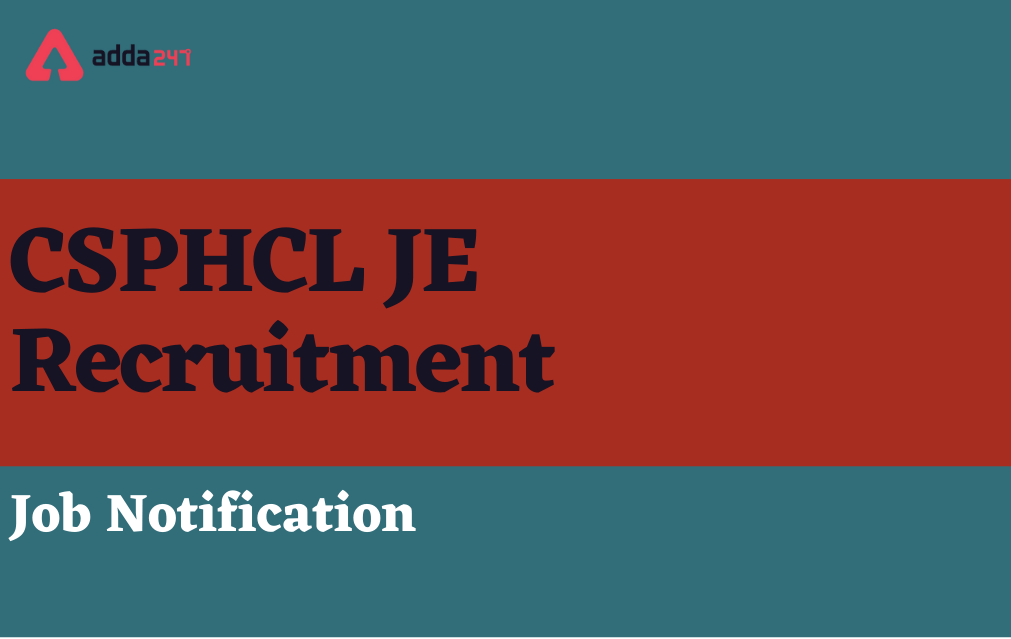 CSPHCL JE Recruitment 2021, Notification Out for 307 Junior Engineer Posts_40.1
