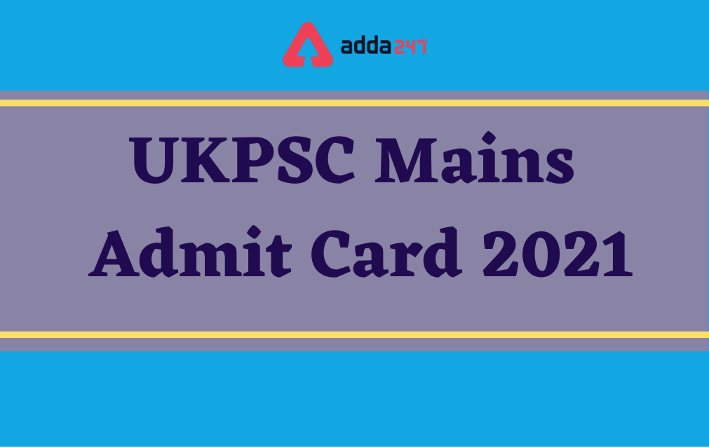 UKPSC Mains Admit Card 2021, Direct Link To Download UKPSC Mains Hall Ticket_40.1
