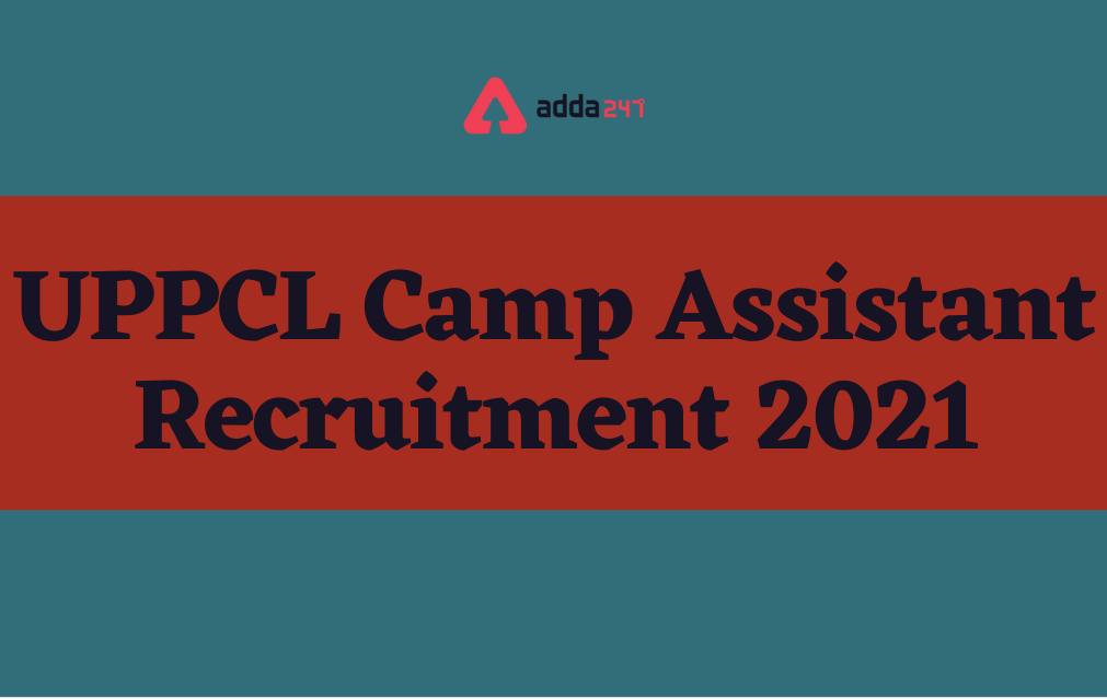 UPPCL Camp Assistant Recruitment 2021, Grade 3 Vacancies Out Apply Online_40.1