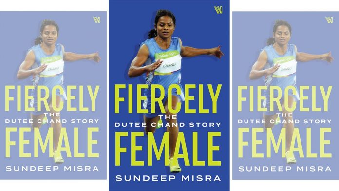 "A book titled ""Fiercely Female: The Dutee Chand Story"" by Sundeep Mishra| സുന്ദീപ് മിശ്ര എഴുതിയ ""ഫിർസെലി ഫീമേൽ : ഡ്യുറ്റീ ചന്ദ് സ്റ്റോറി"" എന്ന പുസ്തകം_40.1"