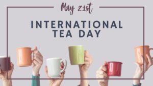 International Tea Day observed globally on 21st May | आंतरराष्ट्रीय चहा दिवस 21 मे रोजी जागतिक स्तरावर साजरा करण्यात आला_40.1