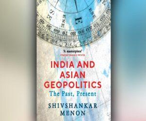 'India and Asian Geopolitics: The Past, Present' is authored by Shivshankar Menon   'इंडिया अँड एशियन जिओपॉलिटिक्स: द भूत, वर्तमान' शिवशंकर मेनन यांनी लिहिलेले आहे_40.1