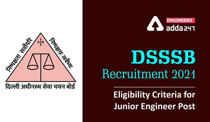 DSSSB Recruitment 2021: Eligibility Criteria for Junior Engineer Post |_40.1