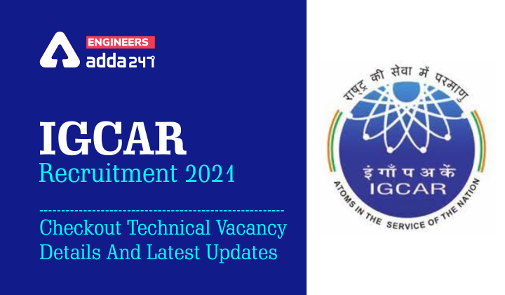 IGCAR Recruitment 2021: Checkout Technical Vacancy Details And Latest Updates.  _40.1