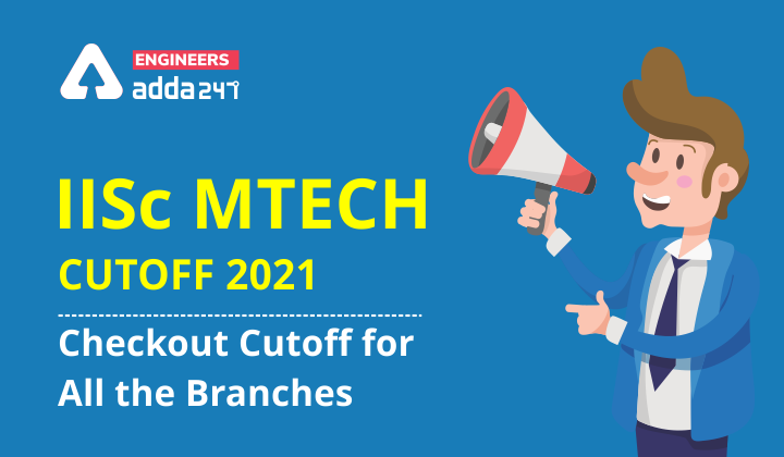 IISc Mtech Cutoff 2021: Checkout Cutoff for all the branches |_40.1