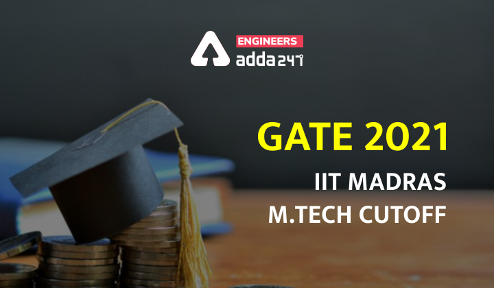 GATE 2021: IIT Madras M.tech Cutoff  _30.1
