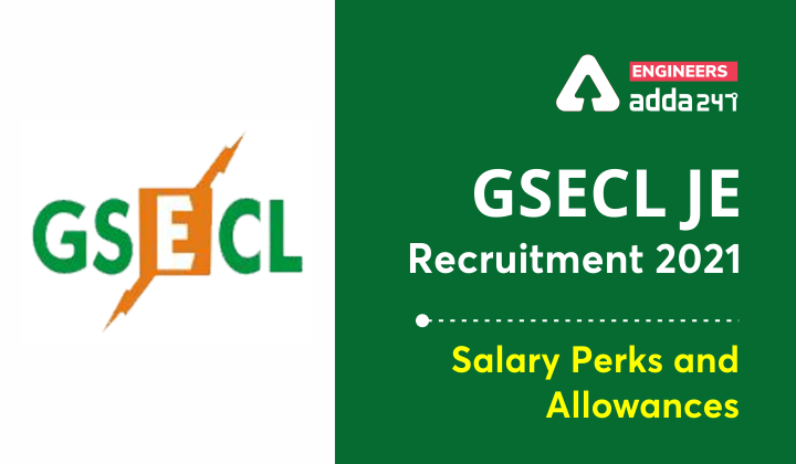 GSECL JE Recruitment 2021 Salary, Perks and Allowances |_40.1