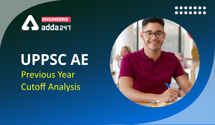 UPPSC AE Cut off 2021, Check previous year cut off analysis |_40.1
