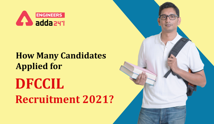 DFCCIL Recruitment 2021, How many candidates applied ?  _30.1
