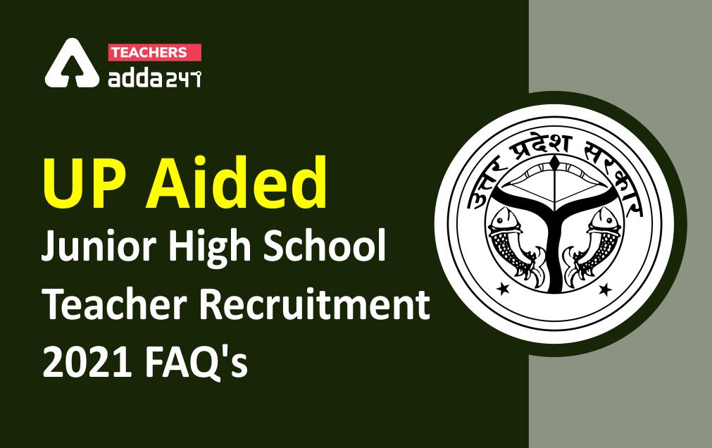 UP Aided Junior High School Teacher Recruitment 2021 : FAQ's_40.1