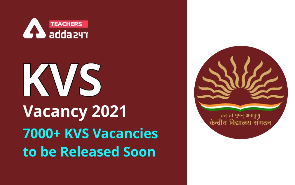 KVS Vacancy 2021: 7000+ Vacancies To Be Released Soon For TGT, PGT, PRT Posts_20.1