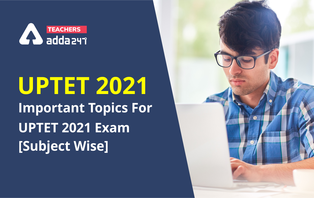 UPTET 2021: Important Topics For UPTET 2021 Exam [Subject wise]_20.1