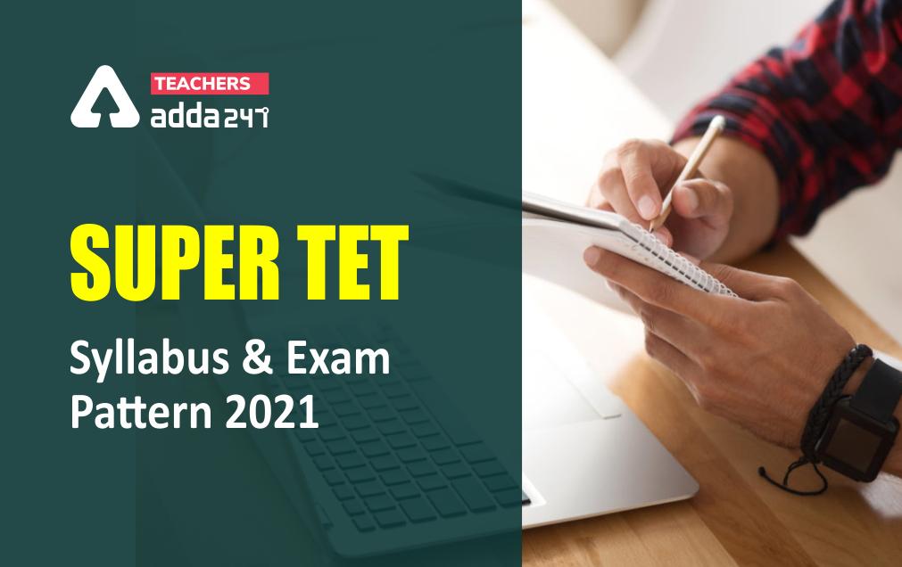 SUPER TET Syllabus 2021: Download Subject Wise Syllabus & Exam Pattern_40.1