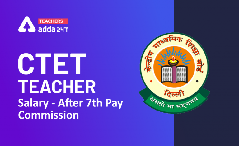 CTET Salary 2021, In Hand salary, Pay Scale, Benefits–After 7th Pay Commission_20.1