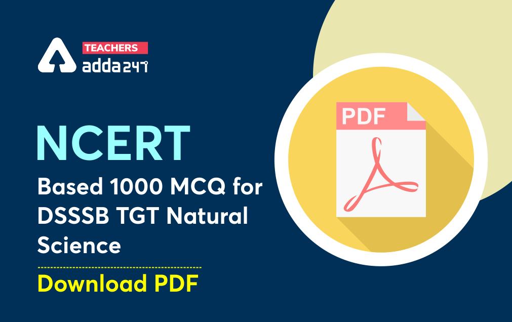 DSSSB TGT Natural Science: NCERT Based Topic Wise 1000 MCQ for DSSSB TGT Natural Science; Download PDF_20.1