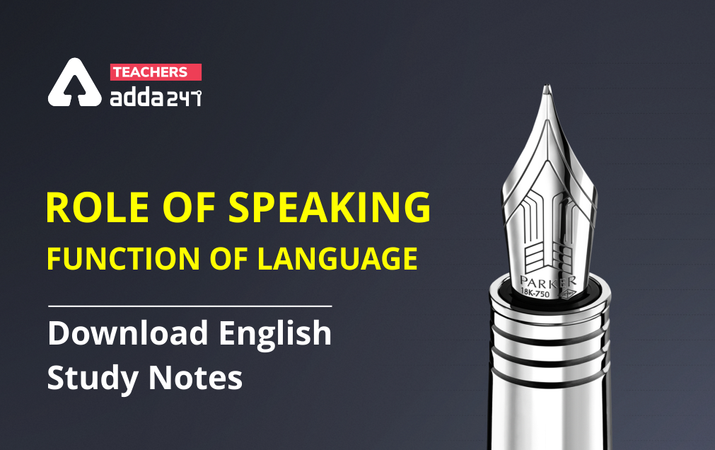 ROLE OF SPEAKING: FUNCTION OF LANGUAGE – Download English Study Notes FREE PDF for Teaching Exams_40.1