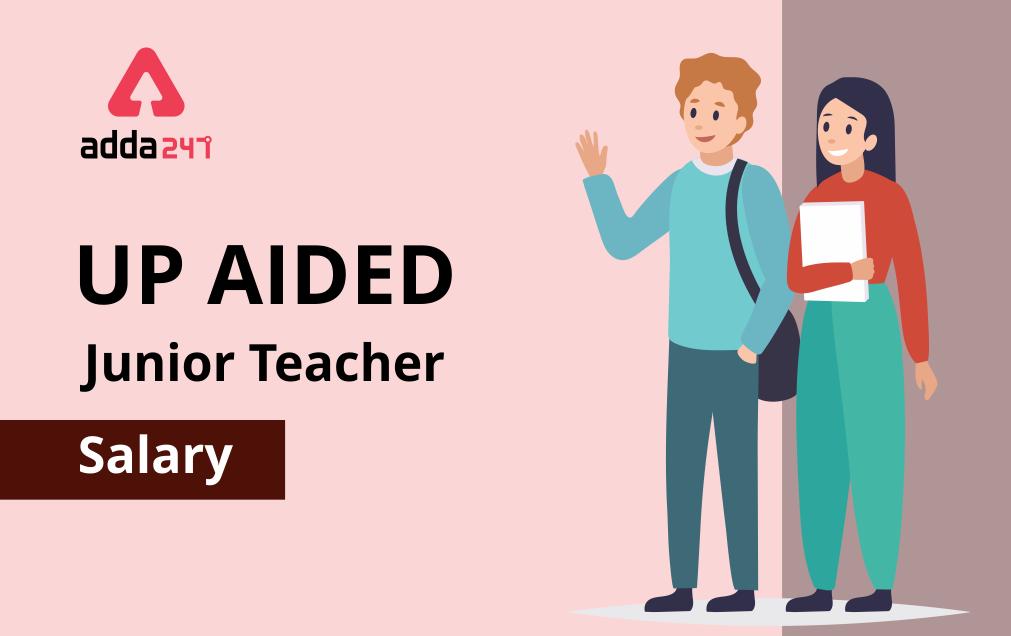 UP Aided Junior Teacher Salary 2021: Check In Hand Salary, Job Profile, Allowances_40.1