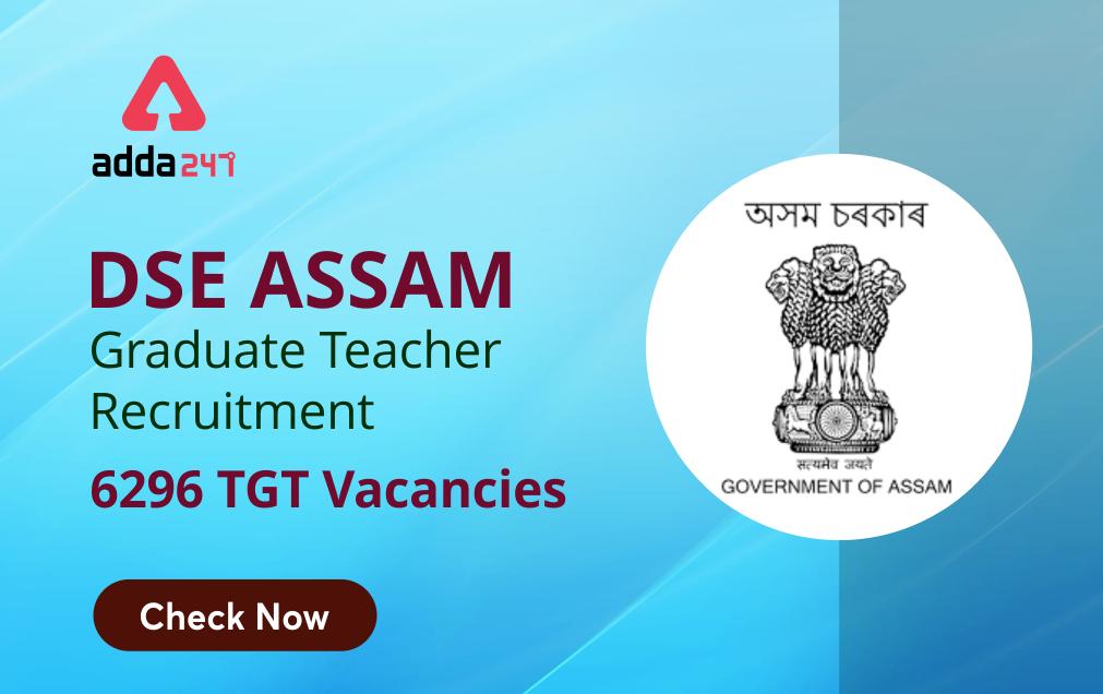 DSE Assam Teacher Recruitment 2021: For 6296 TGT Teachers_40.1